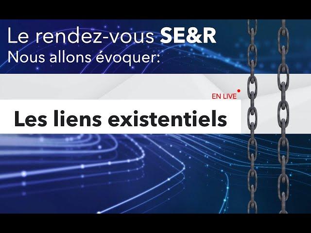 SE&R / parlons liens existentiels
