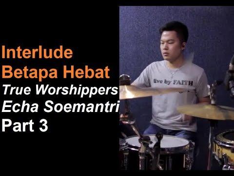Gospel Drum Breakdown - Interlude Betapa Hebat True Worshippers - Echa Soemantri Part 3