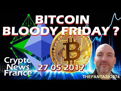 BITCOIN BLOODY FRIDAY ? ! La Revue FR Bitcoin et Cryptos du 25 mai 2017 - Crypto News France
