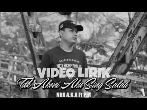 NDX A.K.A ft. PJR - TAK AKONI AKU SING SALAH  VIDEO LIRIK  TERBARU !!!