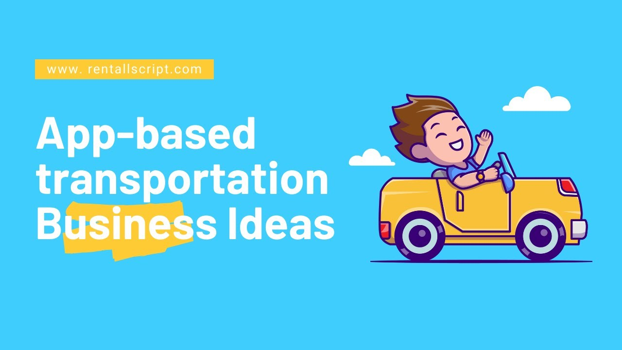 6 Best App-Based Transportation Business Ideas in 2021