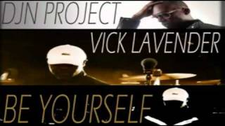 "Vick Lavender & DJN Project - "" Be Yourself ""  (DJN Project Remix)"