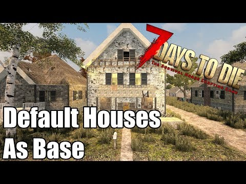 7 Days to Die - Reinforce Default Houses - Using Default Houses As A Base