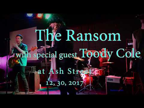 The Ransom with special guest Toody Cole at Ash Street  12, 30, 2017  -Full Set