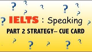 Score 9   IELTS SPEAKING: Part 2 (Cue Card)