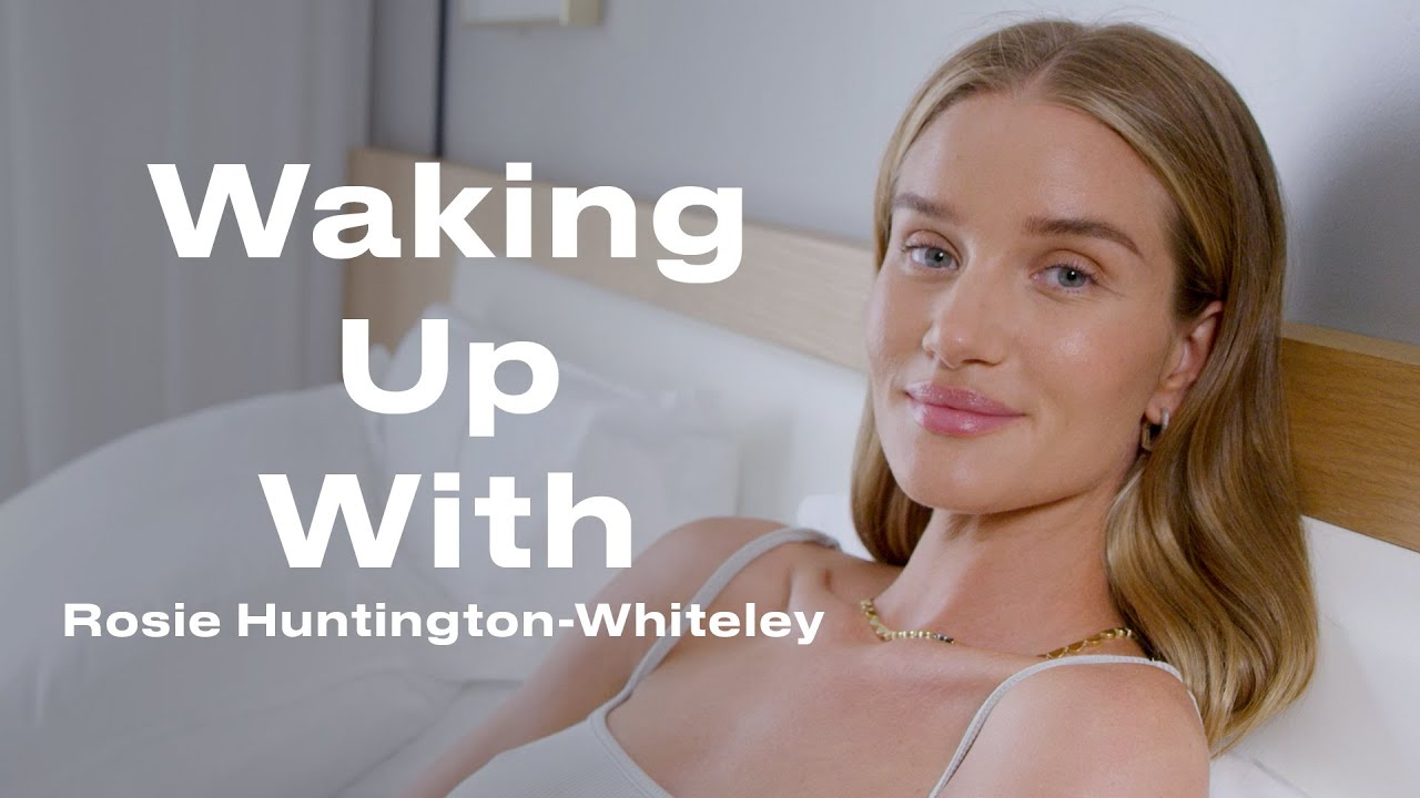 This Is Rosie Huntington-Whiteley's Morning Routine   Waking Up With