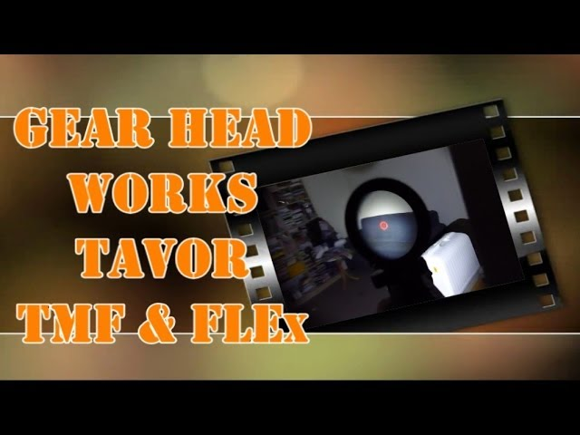 Gear Head Works TAVOR Parts Review: FLEx & TMF
