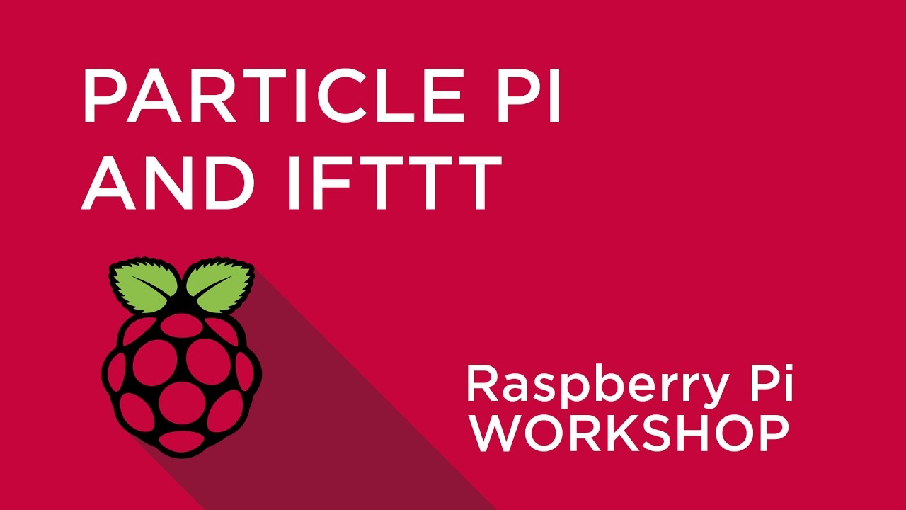 Raspberry Pi Workshop - Chapter 5 - Particle Pi and IFTTT