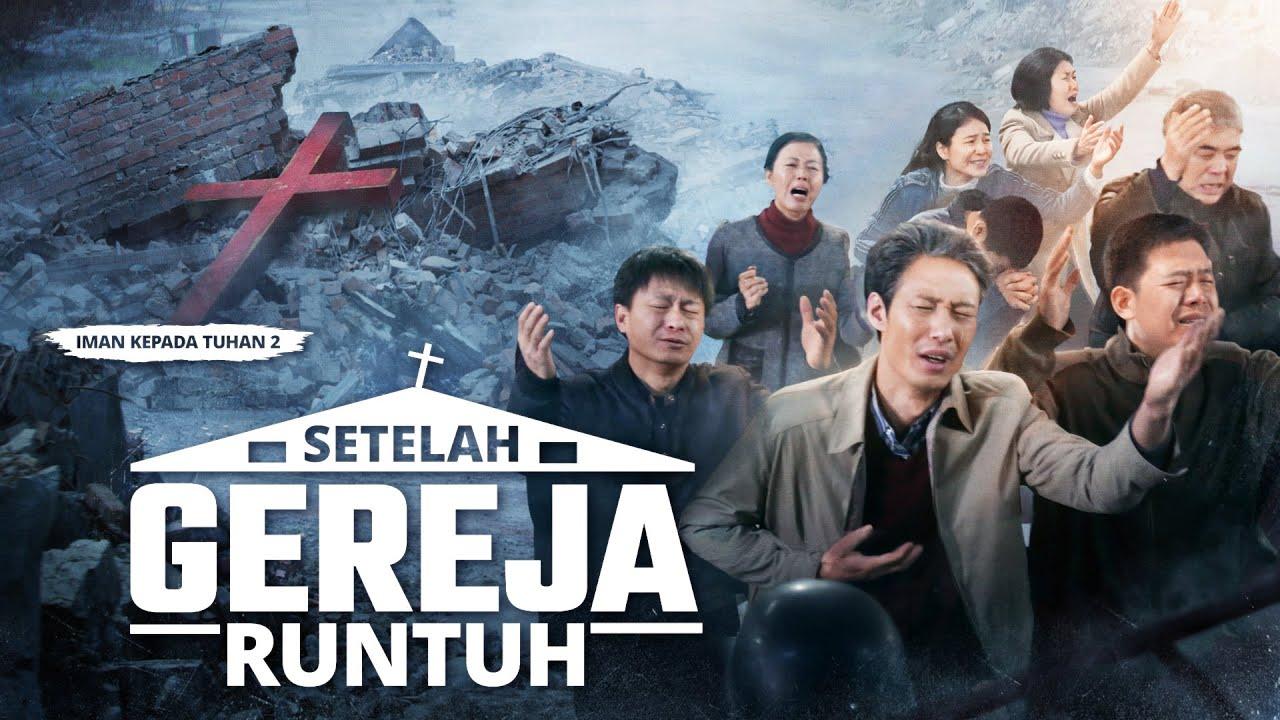 "Film Rohani ""Iman kepada Tuhan 2 - Setelah Gereja Runtuh"" Kisah Nyata Dari Orang Kristen Tiongkok"