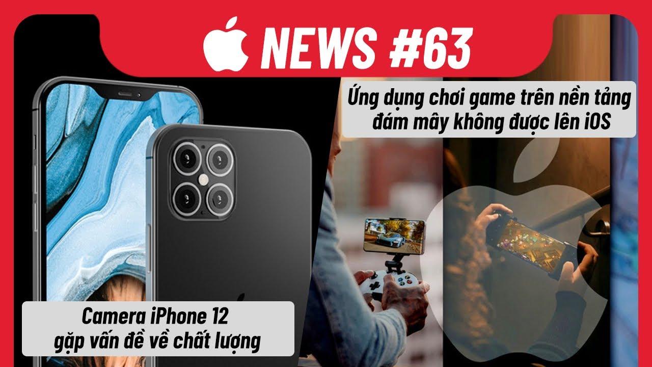 Apple News 63: Camera iPhone 12 Gặp Vấn Đề Chất Lượng, Apple Gạch Tên Ứng Dụng Chơi Game Đám Mây