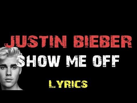 Justin Bieber - Show You Off [ Lyrics ]