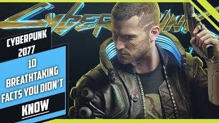 10 Breathtaking FACTS you might not know in Cyberpunk2077