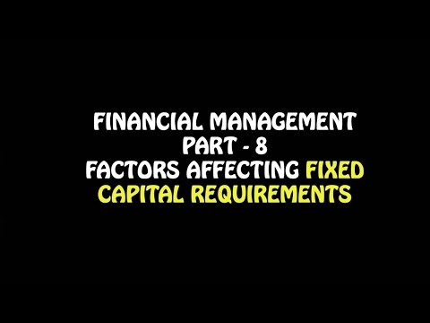Financial Management Part - 7, Factors affecting Fixed Capital Requirements, Business Studies 12