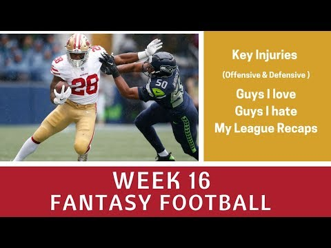 Week 16 Fantasy Football - Must Starts & Sits, Love/Hate, Key Injuries, League Recaps