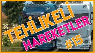 Tehlikeli Hareketler #15 🔴4K 60FPS🔴 Euro Truck Simulator 2