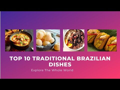 Top 10 Traditional Brazilian Dishes (Traditional foods in the world)