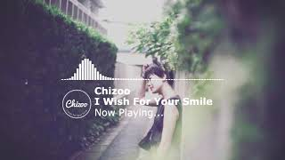 Chizoo =I wish For Your Smile=