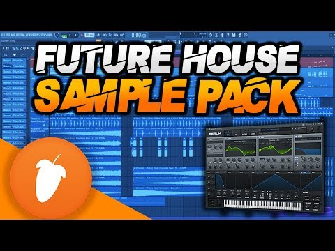 The ULTIMATE Future House Sample Pack | FL Studio 20 Project FIles