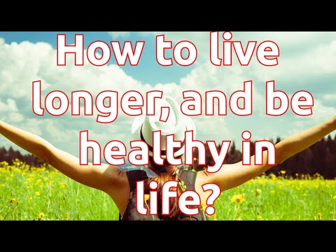 How to live longer, and be healthy in life