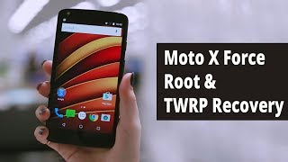 Moto X Force Root & TWRP Recovery