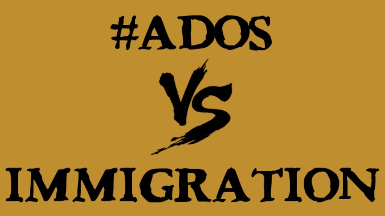 #ADOS vs. Immigration