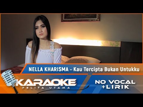 Kau Tercipta Bukan Untukku Karaoke Nella Kharisma