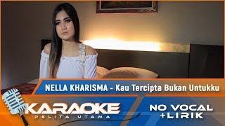 Kau Tercipta Bukan Untukku (Karaoke) - Nella Kharisma