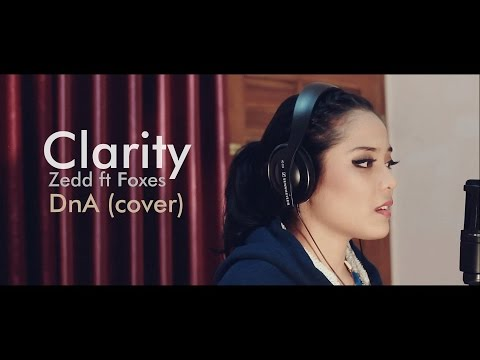Clarity - Zedd ft Foxes -  DnA (cover)