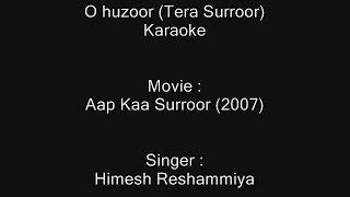 O huzoor (Tera Surroor) - Karaoke - Aap Kaa Surroor (2007) - Himesh Reshammiya