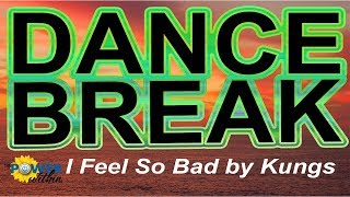 Dance Break #003 - I Feel So Bad by Kungs (feat. Ephemerals)