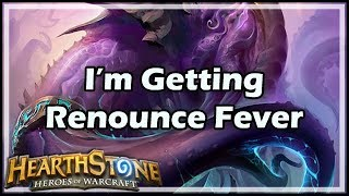 [Hearthstone] I'm Getting Renounce Fever