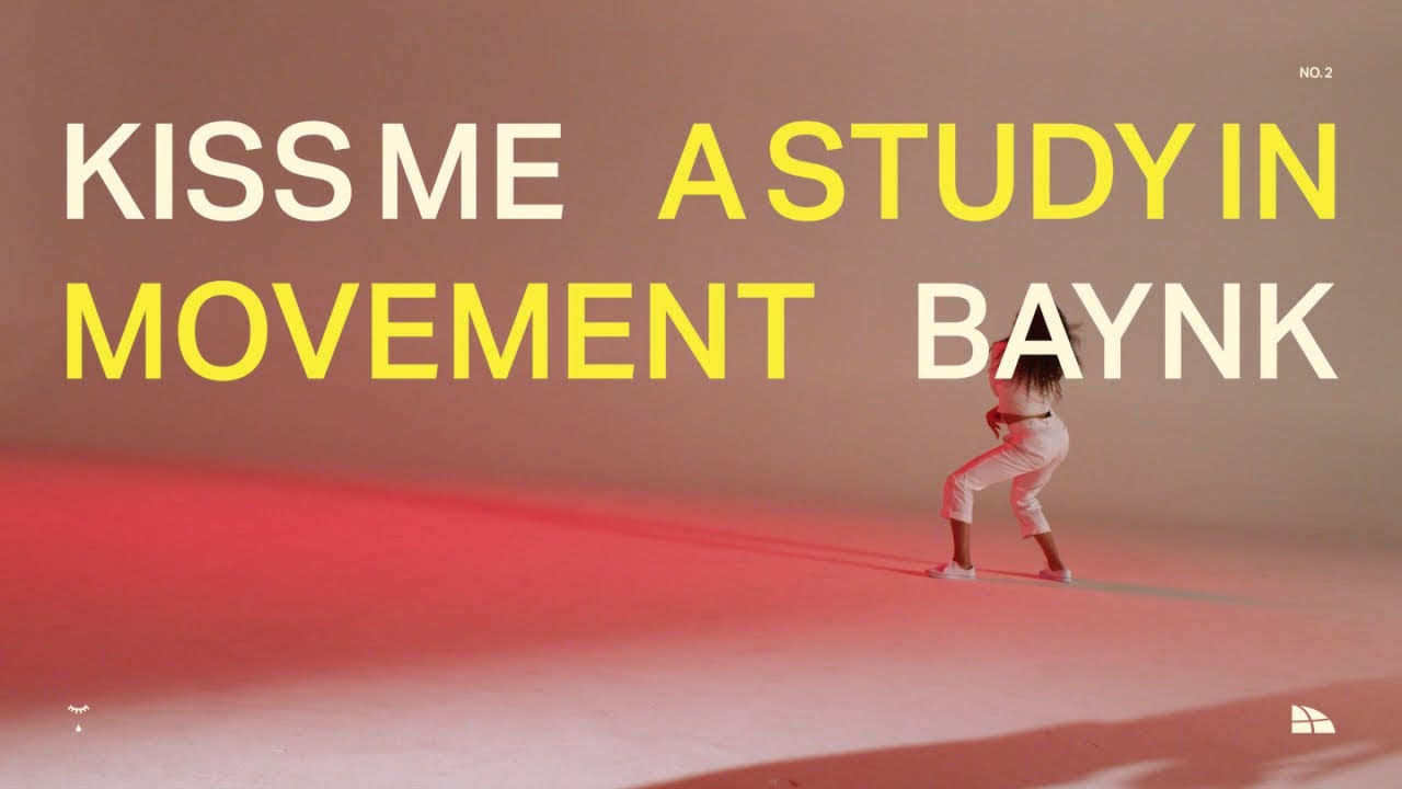 BAYNK - A STUDY IN MOVEMENT (NO. 3): KISS ME feat. Mood Talk [Official Music Video]