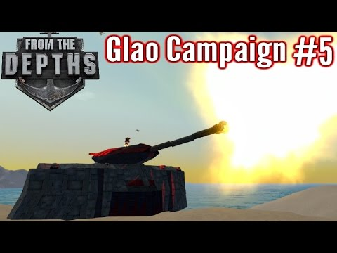 From The Depths | Part 5 | 500mm Artillery Cannon!  | Glao Campaign Gameplay