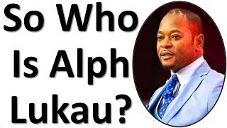 So Who Is Alph Lukau?