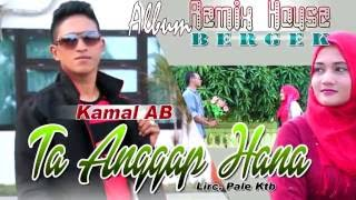 Gambar cover KAMAL AB -  TA ANGGAP HANA ( Album House Mix Bergek )