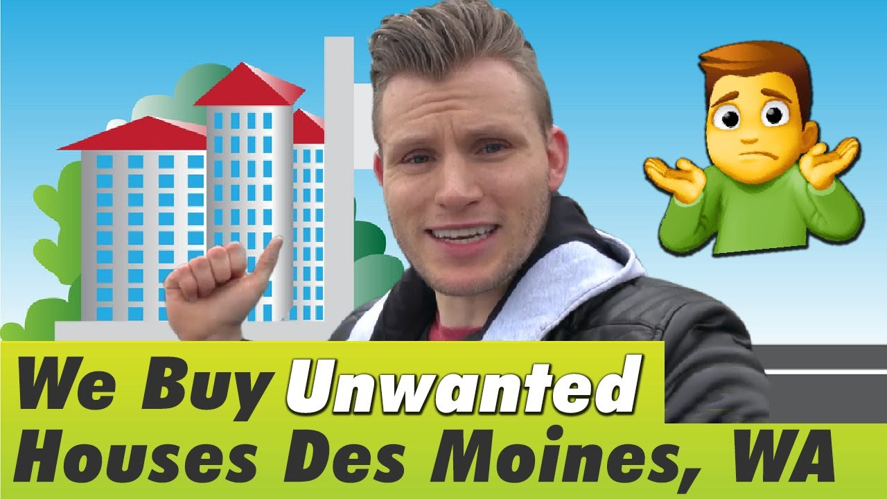 "We Buy ""Unwanted"" Houses Des Moines, WA