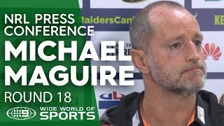 NRL Press Conference: Michael Maguire - Round 18 | NRL on Nine