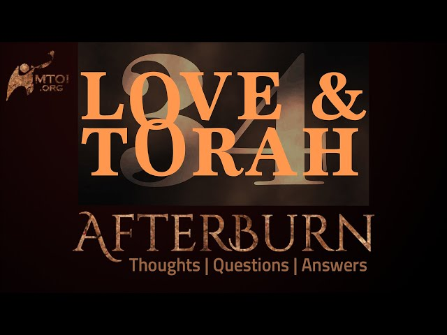 Afterburn | Thoughts, Q&A on Love and Torah | Part 34