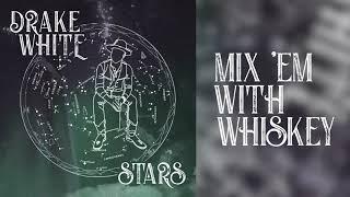 Drake White - Mix Em With Whisky - Stars EP YouTube Videos