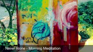 Never Alone - Morning Art Meditation
