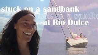 Stuck on a sandbank at Rio Dulce | Sailing Footloose Solo #11