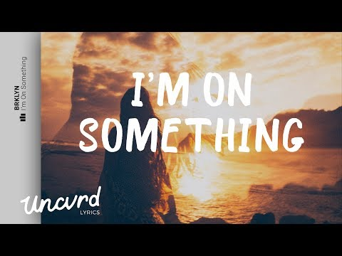 BRKLYN - I'm On Somethin' (Lyrics / Lyric Video) feat. Jocelyn Alice