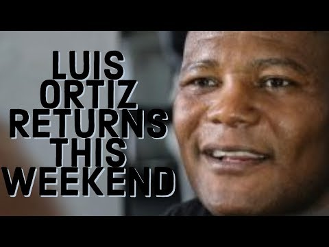 LUIS ORTIZ RETURNS TO THE RING THIS WEEKEND