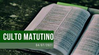Culto Matutrino - 04/07/21