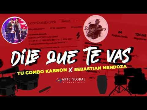 Tu Combo Kabrón, Sebastián Mendoza - Dile Que Te Vas