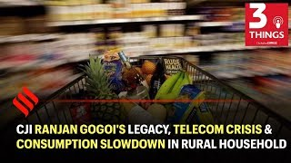 CJI Ranjan Gogoi's legacy, Telecom Crisis & Consumption Slowdown in Rural Household