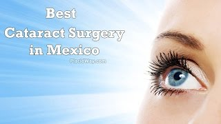 Best Destinations in Mexico for Cataract Surgery