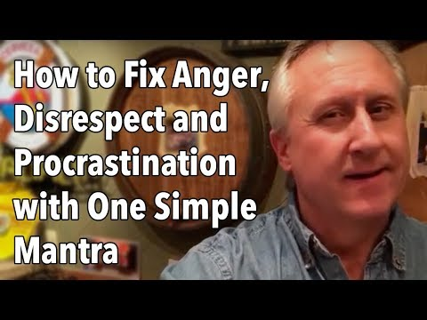 How to Fix Anger, Disrespect and Procrastination with One Simple Mantra