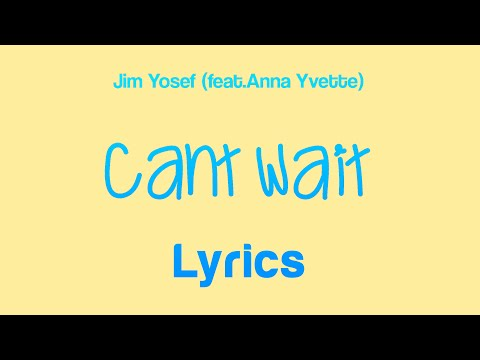 Jim Yosef - Can't Wait (feat. Anna Yvette) [Lyrics]