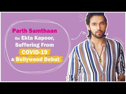 Parth Samthaan On Ekta Kapoor, Suffering From COVID-19 & Bollywood Debut | Exclusive Interview